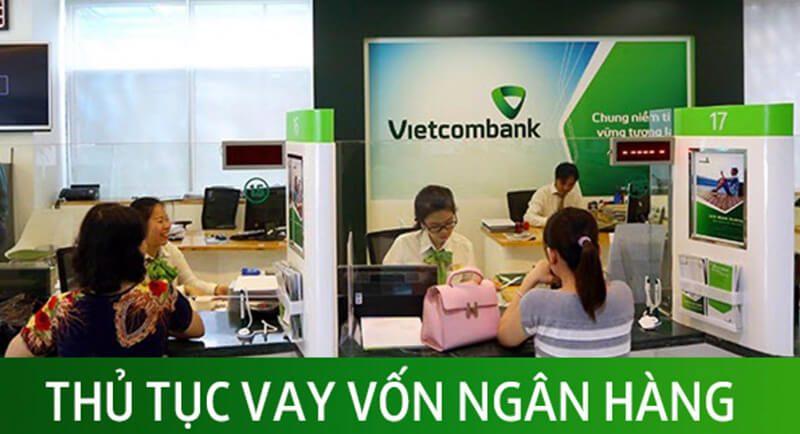 Bạn cần đủ điều kiện để được vay vốn ngân hàng Vietcombank